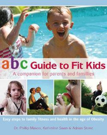 ABC Guide To Fit Kids: A Companion For Parents And Families by Various