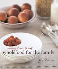 Coming Home To Eat Wholefood For The Family
