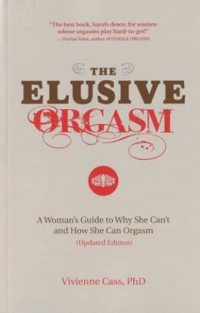 Elusive Orgasm: A Woman's Guide to Why She Can't and How She Can Orgasm by Vivienne Cass