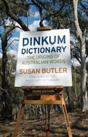 Dinkum Dictionary: The Origins of Australian Words, 3rd Edition by Susan Butler