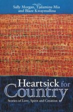 Heartsick For Country : Stories Of Love, Spirit And Creation by Sally Morgan & Blaze Kwaymullina