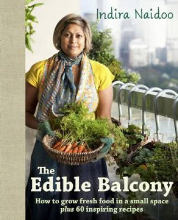 The Edible Balcony by Indira Naidoo