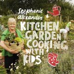 Kitchen Garden Cooking with Kids Second Edition