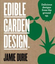 Edible Garden Design: Delicious Designs From the Ground Up by Jamie Durie