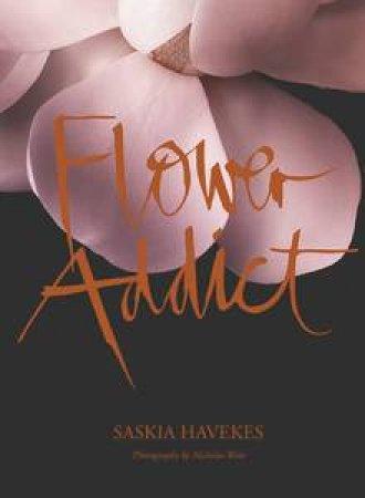Flower Addict by Saskia Havekes