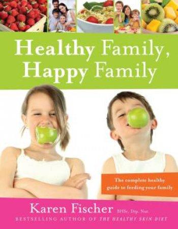 Healthy Family, Happy Family by Karen Fischer