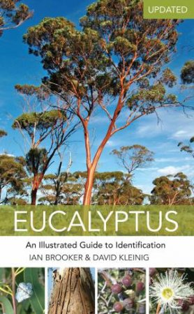 Eucalyptus: An Illustrated Guide To Identification (Updated Edition)