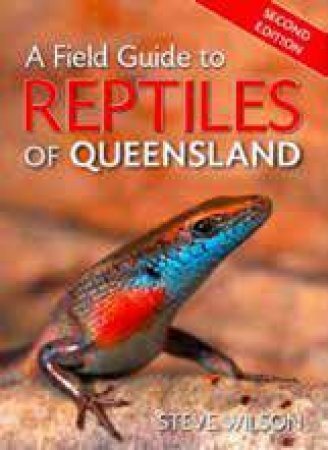 A Field Guide To Reptiles Of Queensland by Steve Wilson
