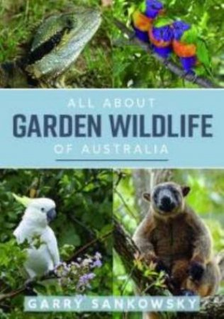 All About Garden Wildlife Of Australia by Gary Sankowsky