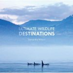 Ultimate Wildlife Destinations by Samantha Wilson