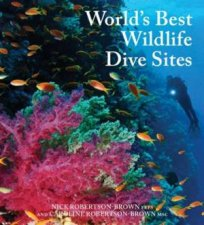 World's Best Wildlife Dive Sites by Nick Robertson-Brown & Caroline Robertson-Brown