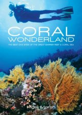 Coral Wonderland: Best Dive Sites Of The Great Barrier Reef by Nigel March