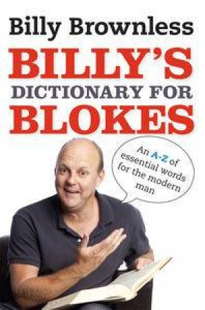 Billy's Dictionary for Blokes by Billy Brownless