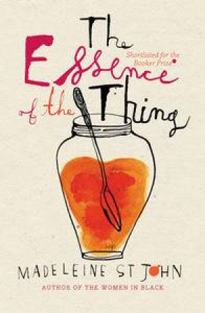 Essence of the Thing by Madeleine St John