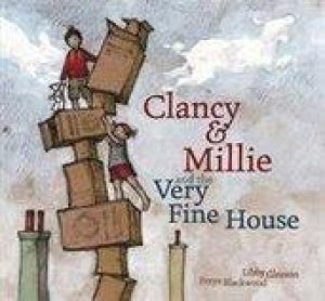 clancy and millie and the very fine house by libby gleeson isbn 9781921541902 qbd the bookshop. Black Bedroom Furniture Sets. Home Design Ideas