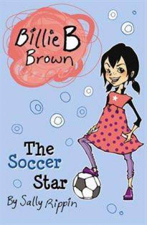 Billie B Brown: The Soccer Star by Sally Rippin