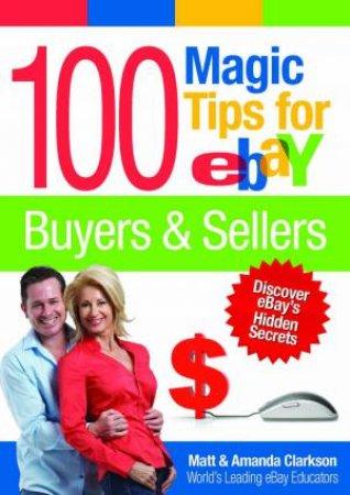 100 Magic Tips for ebay Buyers & Sellers by Matt & Amanda Clarkson