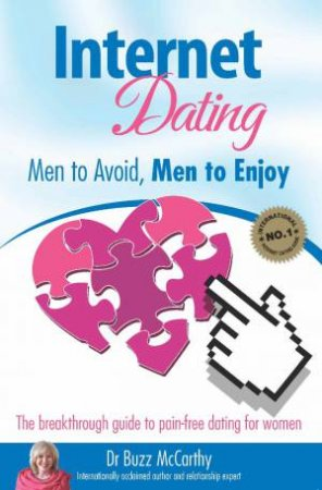 Internet Dating - Men to Avoid, Men to Enjoy by Buzz McCarthy