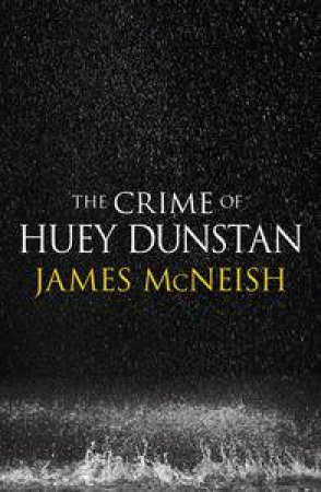 The Crime of Huey Dunstan by James McNeish