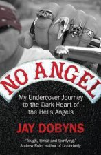 No Angel My Undercover Journey to the Dark Heart of the Hells Angels