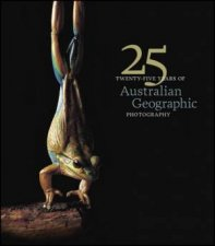 25 Years of Australian Geographic Photography  Special Edition HC