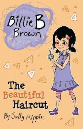 Billie B Brown: The Beautiful Haircut by Sally Rippin