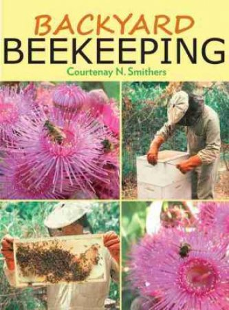 Backyard Beekeeping- 2nd Ed by Courtenay N Smithers
