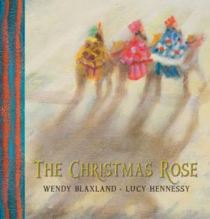 The Christmas Rose by Wendy Blaxland & Lucy Hennessy