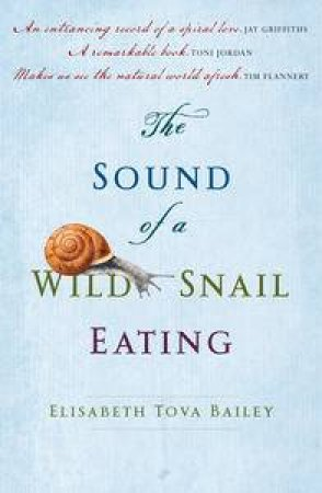 The Sound of a Wild Snail Eating by Bailey Elisabeth Tova