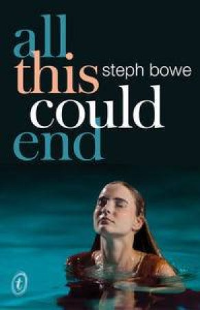 All This Could End by Steph Bowe