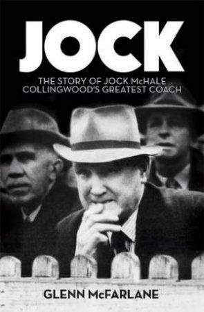 Jock- The Story Of Jock McHale  by Glenn McFarlane
