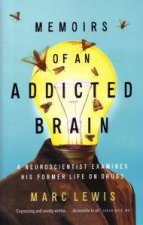Memoirs of An Addicted Brain: A Neuroscientist Examines His Former Life on Drugs by Marc Lewis