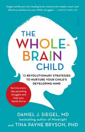 The Whole-Brain Child by Daniel J Siegel & Tina Payne Bryson
