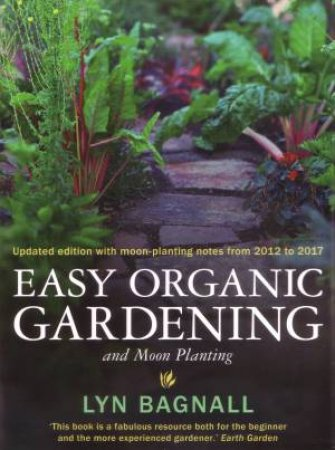 Easy Organic Gardening and Moon Planting: updated edition (with moon-planting dates from 2012-2017)