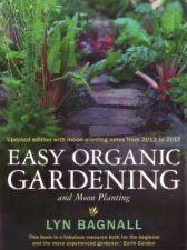 Easy Organic Gardening and Moon Planting updated edition with moonplanting dates from 20122017