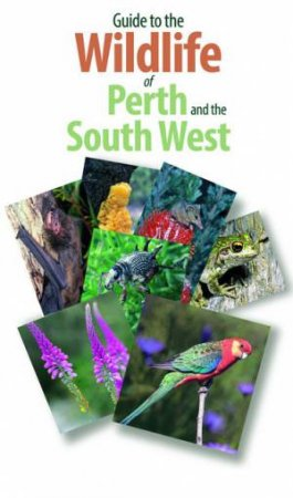 Guide To The Wildlife Of Perth And Australia's South West by Simon Nevill et al