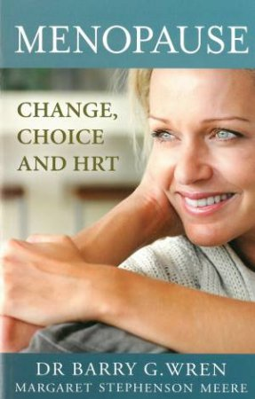 Menopause: Change, Choice And HRT by Barry Wren