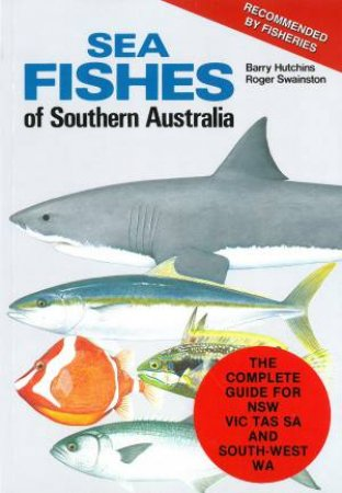 Sea Fishes Of Southern Australia- Revised Ed. by Barry Hutchins & Roger Swainston