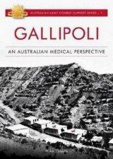Australian Army Campaigns Series Gallipoli An Australian Medical Perspective