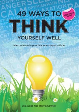49 Ways To Think Yourself Well: Mind Science In Practice, One Step At A Time