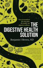The Digestive Health Solution by Benjamin I Brown
