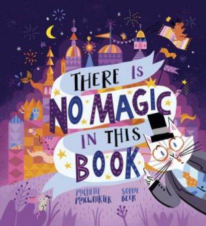 There Is No Magic In This Book by Michelle Macwhirter & Sophie Beer
