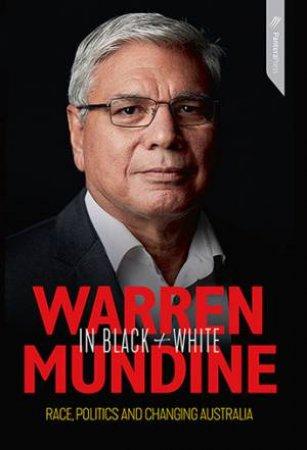 Warren Mundine In Black And White: A Great, Untold Australian Story