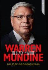 Warren Mundine In Black And White: A Great, Untold Australian Story by Nyunggai Warren Mundine
