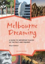 Melbourne Dreaming A Guide To Important Places Of The Past And Present