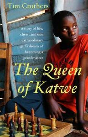 Queen of Katwe: A Story Of Life, Chess, And One Extraordinary Girl's Dream Of Becoming A Grandmaster