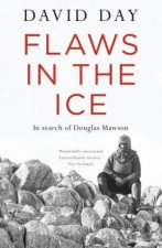 Flaws in the Ice In search of Douglas Mawson