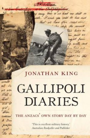 Gallipoli Diaries: The Anzacs' Own Story, Day by Day