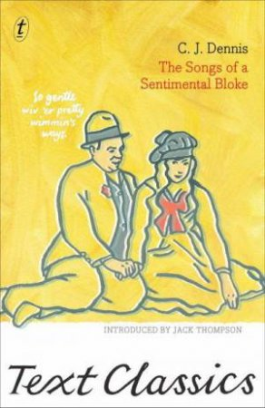 Songs of a Sentimental Bloke: Text Classics by C.J. Dennis