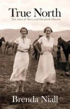 True North The Story of Mary and Elizabeth Durack